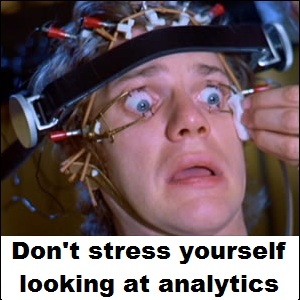 dont stress yourself looking at analytics