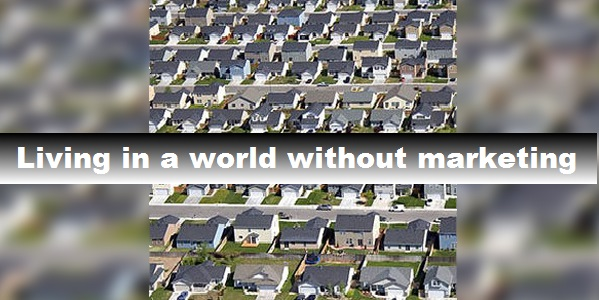Living in a world without marketing